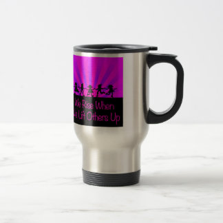 We Rise When We Lift Others Up Travel Mug