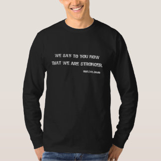 WE SAY TO YOU NOW, THAT WE ARE STRONGER., BHO |... SHIRTS