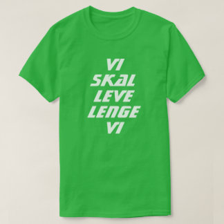 we shall live a long time we in Norwegian green T-Shirt