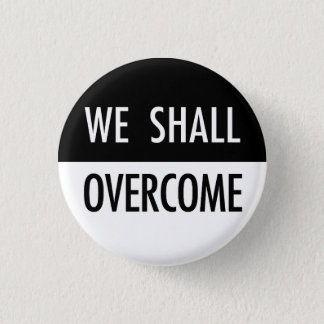 We Shall Overcome 1 Inch Round Button