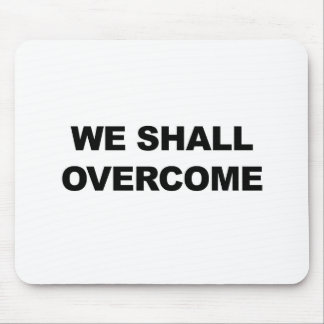 WE SHALL OVERCOME MOUSE PAD