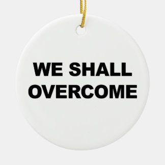 WE SHALL OVERCOME ROUND CERAMIC ORNAMENT