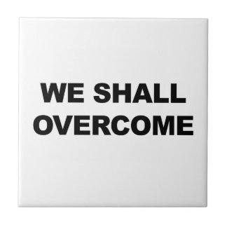 WE SHALL OVERCOME TILE