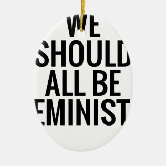 WE SHOULD ALL BE FEMINISTS CERAMIC OVAL ORNAMENT