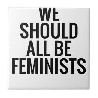 WE SHOULD ALL BE FEMINISTS TILE