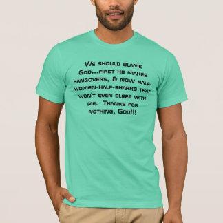 We should blame God... T-Shirt