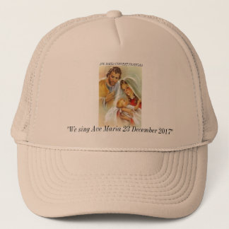 We sing Ave Maria 23 December 2017  Trucker Hat