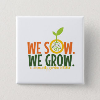We Sow We Grow Square Button