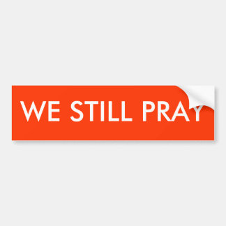 WE STILL PRAY BUMPER STICKER