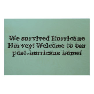 WE survived Hurricane Harvey,[ost hurricane home Wood Print