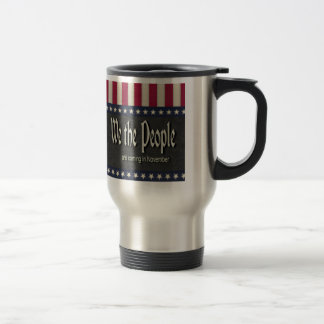 We the People Are Coming In November 15 Oz Stainless Steel Travel Mug