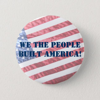 WE THE PEOPLE BUILT AMERICA!  BUTTON