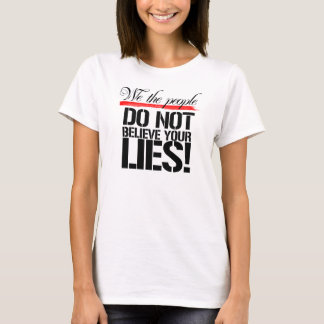We the People do not believe your Lies -- No Musli T-Shirt