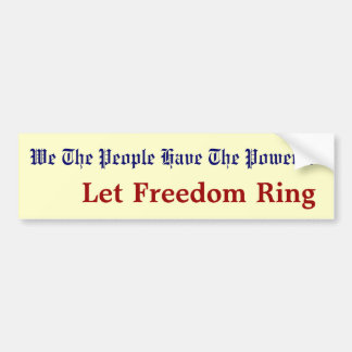 We The People Have The Power..., Let Freedom Ring Bumper Sticker