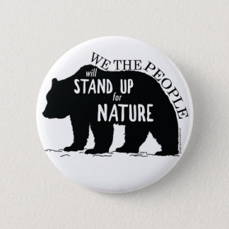 We the people stand up for nature - bear 2 inch round button