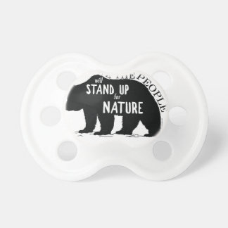 We the people stand up for nature - bear pacifier