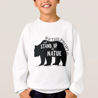 We the people stand up for nature - bear sweatshirt