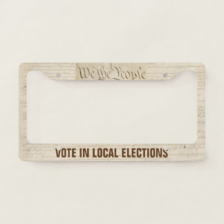 We The People Vote in Local Elections Constitution License Plate Frame
