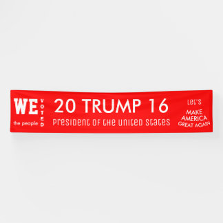 We The People Voted Trump POTUS 2016 Banner