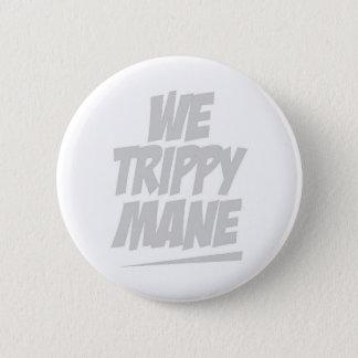 WE TRIPPY MANE 2 INCH ROUND BUTTON