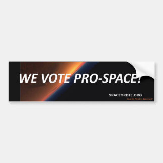 We Vote Pro-Space! Bumper Sticker