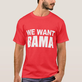 We Want Bama T-Shirt