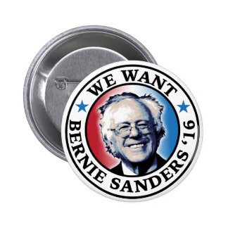 We Want Bernie Sanders 2016 2 Inch Round Button