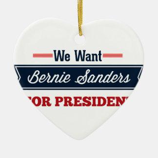 We Want Bernie Sanders for President Ceramic Heart Ornament