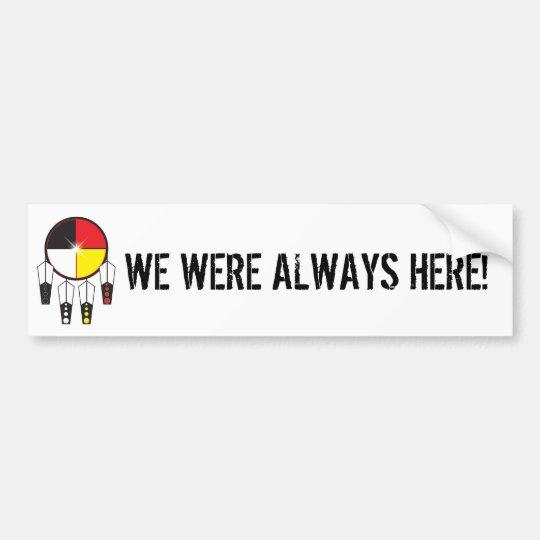 WE WERE ALWAYS HERE BUMPER STICKER