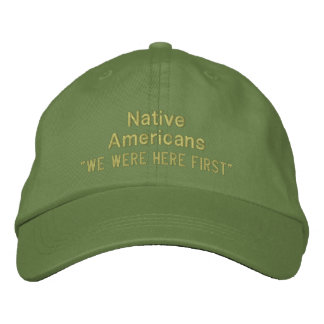 """We Were Here First"", Native Americans Embroidered Hat"