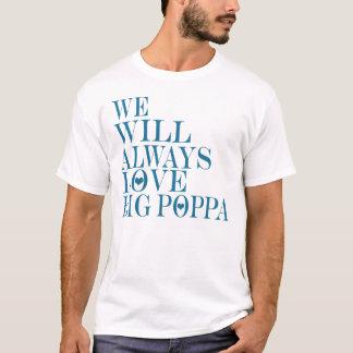 We Will Always Love Big Poppa --T-Shirt T-Shirt