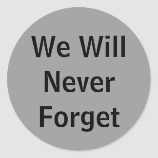 We Will Never Forget Classic Round Sticker