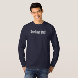 We will never forget long sleeve Tee