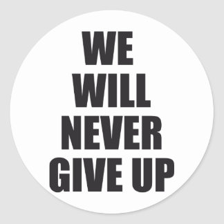 we will never give up classic round sticker