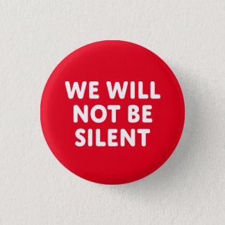 We Will Not Be Silent 1 Inch Round Button