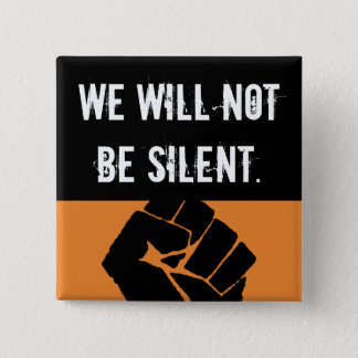 We. Will Not. Be Silent! 2 Inch Square Button
