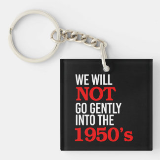 We will not go gently into the 1950's - Human Righ Keychain