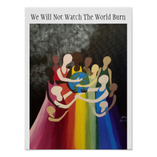 We Will Not Watch The World Burn Poster