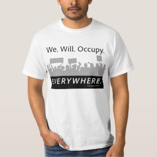 We. Will. Occupy. Everywhere. Occupy Wall Street T-Shirt