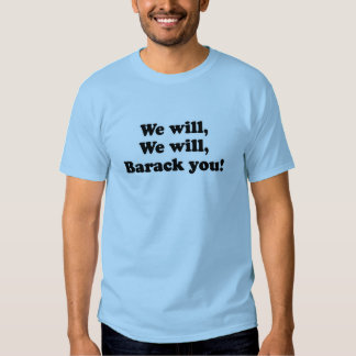 We will, We will Barack you T-shirt