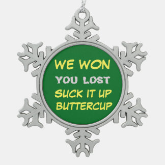 WE WON, SUCK IT UP BUTTERCUP PEWTER SNOWFLAKE ORNAMENT