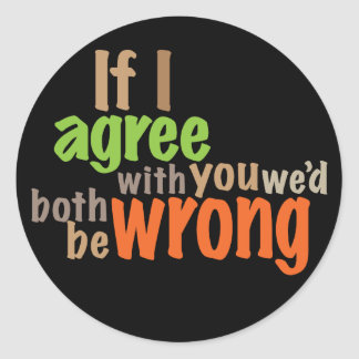 we would both be wrong classic round sticker