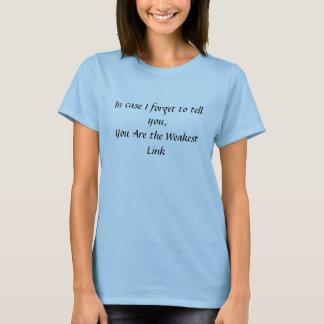 Weakest Link T-Shirt