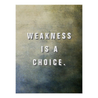 Weakness is a Choice. Poster