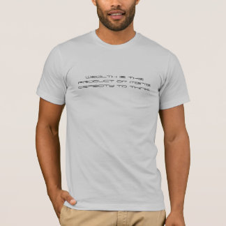 Wealth is the product of man's capacity to think. T-Shirt