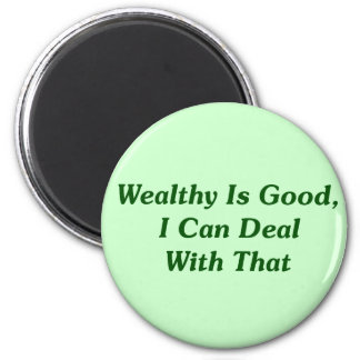 Wealthy Is Good, I Can Deal With That Magnet