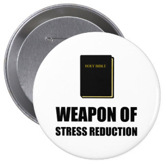 Weapon of Stress Reduction Bible 4 Inch Round Button