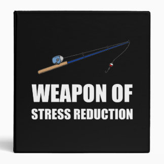 Weapon of Stress Reduction Fishing 3 Ring Binders