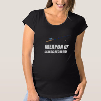 Weapon of Stress Reduction Fishing Maternity T-Shirt