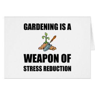 Weapon of Stress Reduction Gardening Card